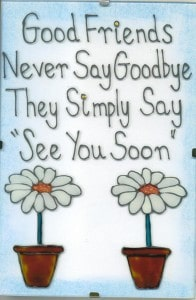 Good Friends Never Say Goodbye